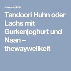 Tandoori Huhn oder Lachs mit Gurkenjoghurt und Naan – thewaywelikeit