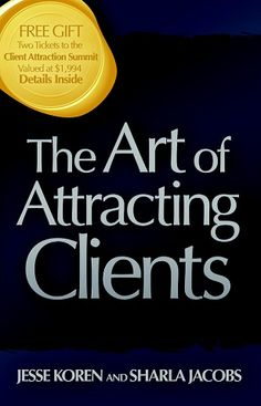 The Art of Attracting Clients - by Jesse Koren and Sharla Jacobs