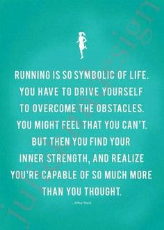 Running is symbolic to life.