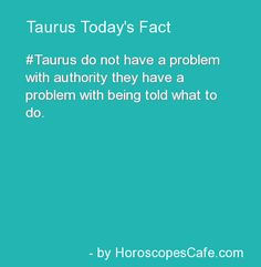 Haha so true. Tell me what to do, I'll dig my heels in and refuse Astrology Taurus, Zodiac Signs Taurus, My Zodiac Sign, Astrology Signs, Sun In Taurus, Taurus Woman, Taurus And Gemini, Taurus Personality, Taurus Traits