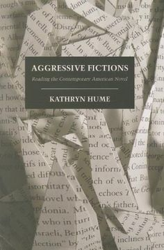 Aggressive fictions : reading the contemporary American novel / Kathryn Hume - Ithaca : Cornell University Press, cop. 2012