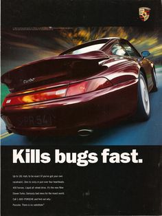 "lol! ""Kills bugs fast."" Porsche ad........Drive on long winding country road with a Speed Lingerie Car Bra to protect the paint....Natural, Thrilling Pest Control...LOL"