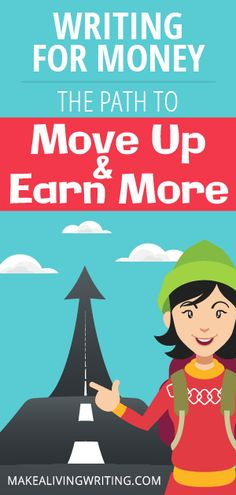 Writing for Money - The path to move up & earn more. Makealivingwriting.com