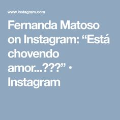 "Fernanda Matoso on Instagram: ""Está chovendo amor...😍😍😍"" • Instagram"