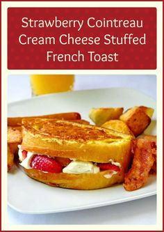 Strawberry Cointreau Cream Cheese Stuffed French Toast. Orange liqueur infused cream cheese & fresh strawberries stuffed inside thick slices of French Toast.