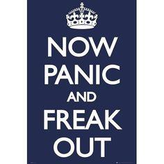 Now Panic and Freak Out Poster 24x36 UK England 33566 Poster Print  24x36: http://www.amazon.com/Panic-Freak-Poster-24x36-England/dp/B004NA016G/?tag=livestcom-20