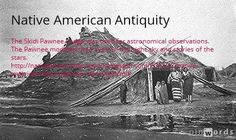 Learn about the Skidi Pawnee and their Morning Star Ritual involving human sacrifice.  http://nativeamericanantiquity.blogspot.com/2012/12/native-american-skies-pawnee-morning.html#