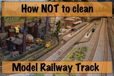 How NOT to clean model railway track