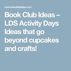 Book Club Ideas – LDS Activity Days Ideas that go beyond cupcakes and crafts!