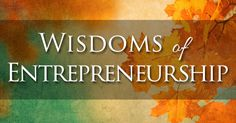 Wisdoms of Entrepreneurship: 4-Week Online Entrepreneurial Retreat. November 11-December 2, 2014.