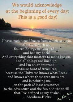 We would ACKNOWLEDGE at the beginning of EVERY DAY: This is a GOOD DAY. #Abraham Hicks