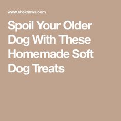 Spoil Your Older Dog With These Homemade Soft Dog Treats Soft Dog Treats, Organic Dog Treats, Puppy Treats, Diy Dog Treats, Homemade Dog Treats, Dog Treat Recipes, Healthy Dog Treats, Dog Food Recipes, Homemade Food