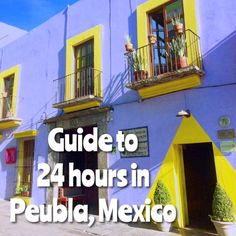An easy travel guide to how to spend 24 hours in the colourful city of Puebla, Mexico. Puebla is one of Mexico's largest city, located near Mexico city. Often missed out by backpackers.