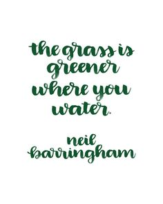 Printable Brush Lettered Inspiration: Grass is Greener Quote by Neil Barringham Quotable Quotes, True Quotes, Motivational Quotes, Funny Quotes, Inspirational Quotes, Amazing Quotes, Great Quotes, Quotes To Live By, Cool Words