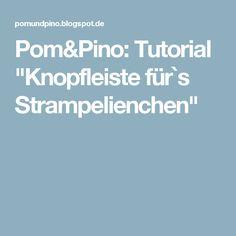 """Pom&Pino: Tutorial """"Knopfleiste für`s Strampelienchen"""""""