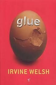 Glue by Irvine Welsh.  I think, my all time favourite book.  You can completely fall in love with each of the characters for completely different reasons, you'll laugh and cry and laugh some more and if you're like me you'll be left completely heartbroken when the book ends. Again, read it!