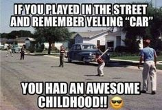 if you played in the street and remember yelling car you had an awsome childhood Before I Forget, Funny Quotes, Funny Memes, 70s Quotes, Car Memes, Hilarious, Back In The Game, Good Ole, Great Memories