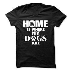 Home Is Where My Dogs Are T-Shirt Hoodie Sweatshirts aao. Check price ==► http://graphictshirts.xyz/?p=104214