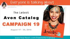 Hey Beauties!  The Campaign 19 Avon Catalog is out!  Take a look at what's new and then hop on over to view all the Campaign 19 Sales and Deals!   To view the latest Avon Catalog click this link: http://www.GoHereToShop.com  For a MOBILE FRIENDLY page click this link: http://www.GoHereToSave.com   For more info about the current Avon Catalog hop on over to https://www.beauty2makeup.com/blog/new-avon-catalog/     See Ya there!