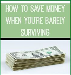 How to Save Money When You're Barely Surviving