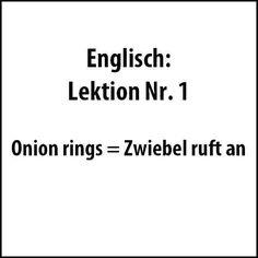 Englisch Lektion Nr. 1: Onion rings = Zwiebel ruft an Onion rings = Ui belt op