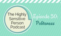 The Highly Sensitive Person Podcast: Are you extremely polite? Have you ever apologized to inanimate objects or animals? :)