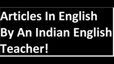 Articles In English By An Indian English Teacher! Learn Grammar Online!