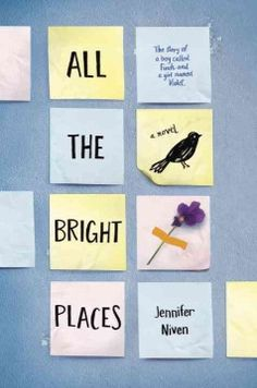 All the Bright Places by Jennifer Niven - Meeting on the ledge of their school's bell tower, misfit Theodore Finch and suicidal Violet Markey find acceptance and healing that are overshadowed by Finch's fears about Violet's growing social world.