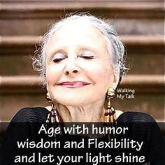Age with humor, wisdom and flexibility, and let your light shine. It's not about the numbers, how you use them Guter Rat, Aging Quotes, Beautiful Old Woman, Aged To Perfection, Wise Women, Ageless Beauty, Aging Gracefully, Good Advice, Getting Old