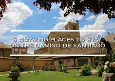 5 Amazing Places to Stay on the Camino de Santiago. #CaminodeSantiago #Spain #TravelTips