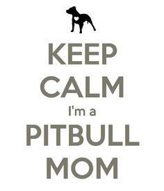 KEEP CALM I'm a PITBULL MOM