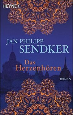 Das Herzenhören (Die Burma-Serie, Band 1): Amazon.de: Jan-Philipp Sendker: Bücher