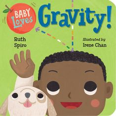 Baby Loves Gravity!  and the rest of the Baby Loves....! series by Ruth Spiro