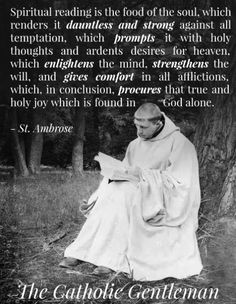 Spiritual reading is the food of the soul - St Ambrose - Yes, it is for Catholics. Catholic Religion, Catholic Quotes, Catholic Prayers, Catholic Saints, Religious Quotes, Roman Catholic, Teaching Religion, Catholic Churches, Religious Images