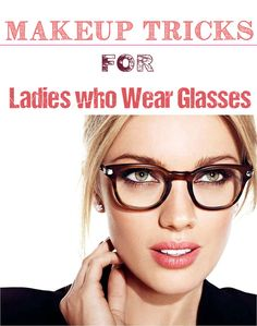Makeup Tricks for Ladies who Wear Glasses