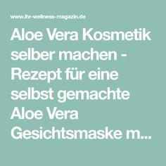 Aloe Vera Kosmetik selber machen - Rezept für eine selbst gemachte Aloe Vera Gesichtsmaske mit nur 4 Zutaten - glättet, verjüngt und erfrischt die Haut ...