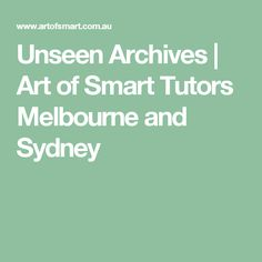 Unseen Archives   Art of Smart Tutors Melbourne and Sydney