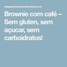 Brownie com café – Sem gluten, sem açucar, sem carboidratos!