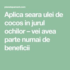 Aplica seara ulei de cocos in jurul ochilor – vei avea parte numai de beneficii