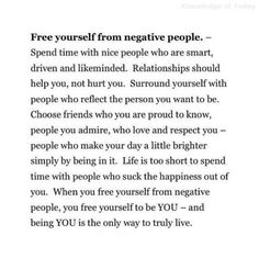 Be you...remove the negative. New year, new mindset. There is so much to be grateful for, happy with, positive about. Live freely, laugh often and let go of the negative.