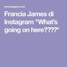 """Francia James di Instagram """"What's going on here?👇🤔😜"""" Instagram"""
