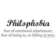 I guess I have philophobia.
