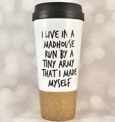"""I live in a madhouse run by a tiny army I made myself"" travel mug."