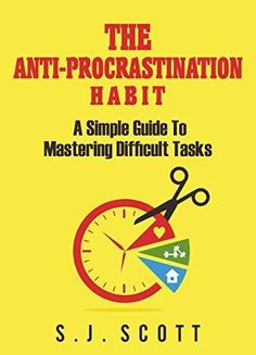 The Anti-Procrastination Habit: A Simple Guide to Mastering Difficult Tasks -- Stop Procrastination. -- If you're someone who procrastinates, then this bad habit is limiting your success in a variety of ways. If you don't address this issue, then you'll r
