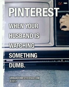 I don't have a hubby but this would totally be me