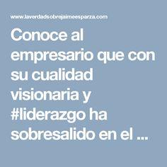 Conoce al empresario que con su cualidad visionaria y #liderazgo ha sobresalido en el mercado nacional #jaimeesparzarhenals #progreso #disciplina