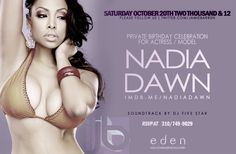 Jamie Barren presents Eden Hollywood Saturdays - October 20, 2012 celebrates the SEXY and STYLISH BIRTHDAY BASH for actress/ model NADIA DAWN http://imdb.me/nadiadawn    Music by Dj Five Star. Checkout the party online at - http://www.youtube.com/watch?v=rFNglmDrnRk=1    RSVP via Jamie Barren 310-749.9029. VIP TABLES AVAILABLE with BOTTLE SERVICE only - ask about our insane specials! Follow for VIP at http://twitter.com/jamiebarren