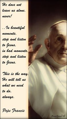he does not leave us alone never - pope francis - transfiguration homily feb 2018 - 6 aug 2018 Pope Francis Quotes, Saint Feast Days, Beautiful Moments, Feel Good, Catholic, Blessed, Spirituality, Wisdom, Faith