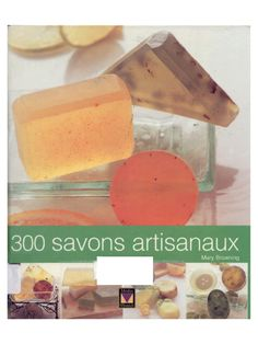 300 Savons Artisanaux .pdf - Fichier PDF Browning, Home Made Soap, Artisanal, Soap Making, Homemade, Lolo, Document, Skin Problems, Free Ebooks
