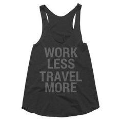 """Work Less, Travel More"" Women's racerback tank - sarepa.com http://www.sarepa.com/product/womens-racerback-tank-4/"
